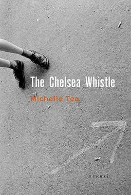 The Chelsea Whistle / Michelle Tea. by Michelle Tea image