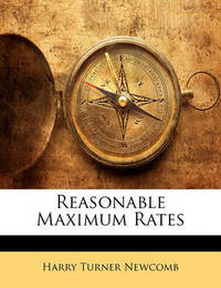 Reasonable Maximum Rates by Harry Turner Newcomb