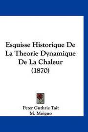 Esquisse Historique de La Theorie Dynamique de La Chaleur (1870) by Peter Guthrie Tait