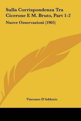Sulla Corrispondenza Tra Cicerone E M. Bruto, Part 1-2: Nuove Osservazioni (1905) by Vincenzo D'Addozio image