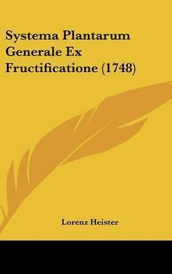 Systema Plantarum Generale Ex Fructificatione (1748) by Lorenz Heister