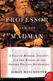The Professor and the Madman: A Tale of Murder, Insanity, and the Making of the Oxford English Dictionary by Author and Historian Simon Winchester