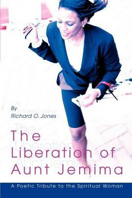 The Liberation of Aunt Jemima: A Poetic Tribute to the Spiritual Woman by Richard O Jones image