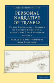 Personal Narrative of Travels to the Equinoctial Regions of the New Continent by Alexander Von Humboldt