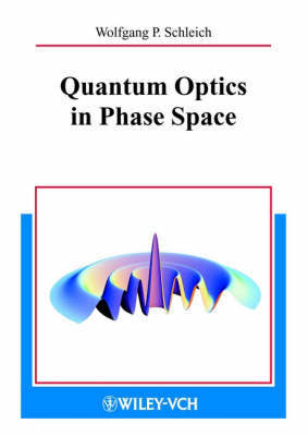 Quantum Optics in Phase Space by Wolfgang P. Schleich