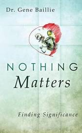 Nothing Matters by Gene Baillie