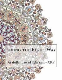 Living the Right Way by Ayatullah Jawad Tehraani - Xkp image