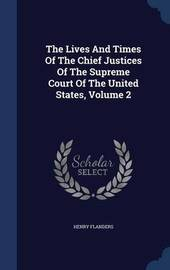 The Lives and Times of the Chief Justices of the Supreme Court of the United States; Volume 2 by Henry Flanders