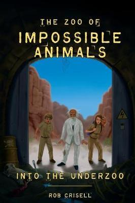 The Zoo of Impossible Animals by Rob a Crisell