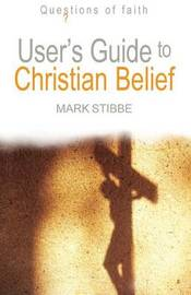 User's Guide to Christian Belief by Mark Stibbe