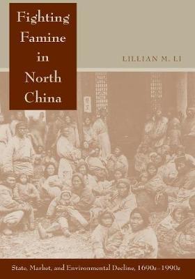 Fighting Famine in North China by Lillian M. Li