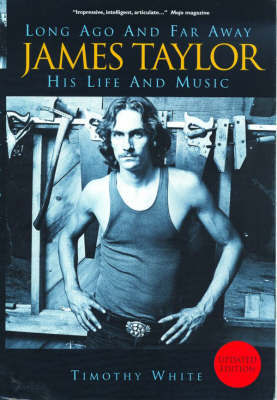 James Taylor: Long Ago and Far Away - His Life and Music by Timothy White image