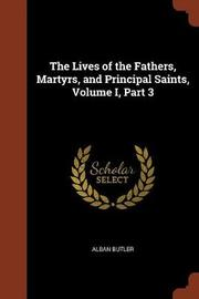 The Lives of the Fathers, Martyrs, and Principal Saints, Volume I, Part 3 by Alban Butler image