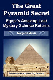 The Great Pyramid Secret: Egypt's Amazing Lost Mystery Science Returns by Margaret Morris image