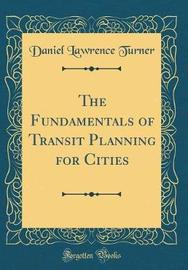 The Fundamentals of Transit Planning for Cities (Classic Reprint) by Daniel Lawrence Turner image