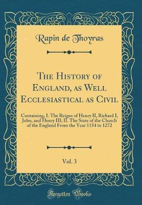 The History of England, as Well Ecclesiastical as Civil, Vol. 3 by Rapin De Thoyras image