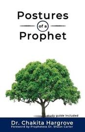 Postures of a Prophet by Chakita Hargrove