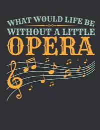 What Would Life Be Without a Little Opera by Deliles Gifts