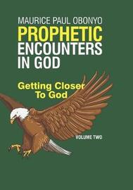 Prophetic Encounters in God by Maurice Paul Obonyo