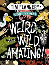 Explore Your World: Weird, Wild, Amazing! by Tim Flannery