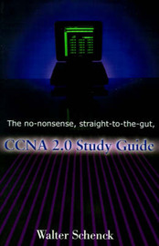 The No-Nonsense, Straight-To-The-Gut, CCNA 2.0 Study Guide by Walter J. Schenck image