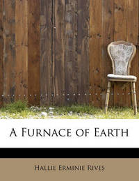 A Furnace of Earth by Hallie Erminie Rives