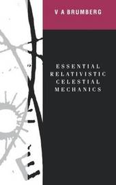 Essential Relativistic Celestial Mechanics by Victor Brumberg