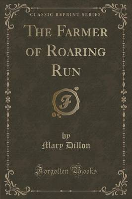 The Farmer of Roaring Run (Classic Reprint) by Mary Dillon image