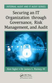 Securing an IT Organization through Governance, Risk Management, and Audit by Ken E. Sigler
