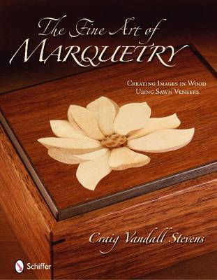 The Fine Art of Marquetry by Craig Vandall Stevens