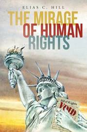 The Mirage of Human Rights by Elias C. Hill