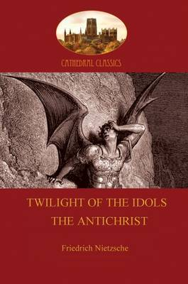 'Twilight of the Idols or How to Philosophize with a Hammer', and 'the Antichrist' by Friedrich Wilhelm Nietzsche
