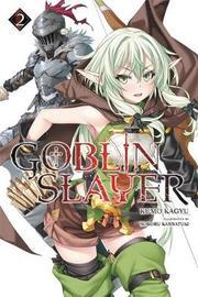 Goblin Slayer, Vol. 2 (light novel) by Kumo Kagyu