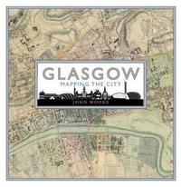 Glasgow: Mapping the City by John Moore