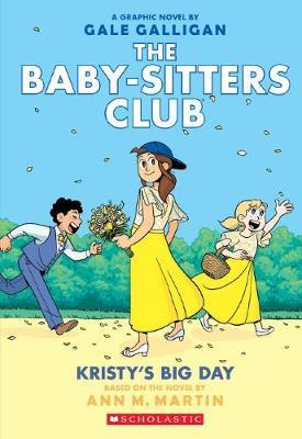 Baby-Sitters Club Graphix #6: Kristy's Big Day by Ann,M Martin image