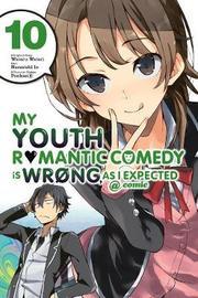 My Youth Romantic Comedy is Wrong, As I Expected @ comic, Vol. 10 (manga) by Wataru Watari