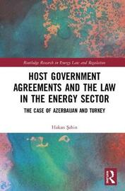 Host Government Agreements and the Law in the Energy Sector by Hakan Sahin
