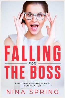Falling for the Boss by Nina Spring