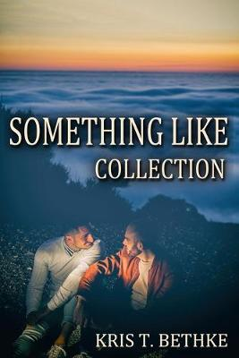 Kris T. Bethke's Something Like Collection by Kris T Bethke