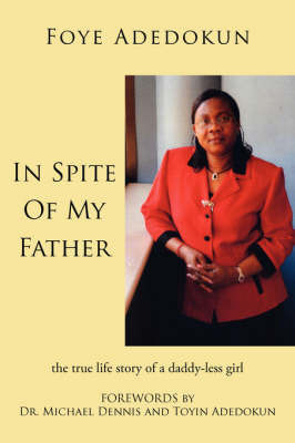 In Spite Of My Father: The True Life Story of a Daddy-less Girl by Foye Adedokun image