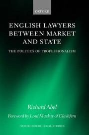 English Lawyers between Market and State by Richard L Abel