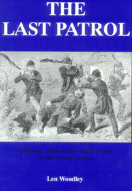 The Last Patrol: Policemen Killed on Duty While Serving the Counties of Berkshire, Buckinghamshire and Oxfordshire by Leonard Woodley