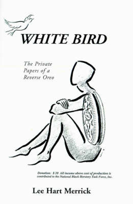 White Bird: The Private Papers of a Reverse Oreo by Lee Hart Merrick image