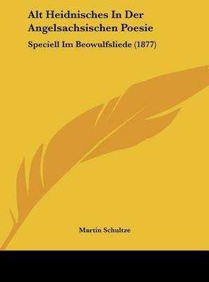 Alt Heidnisches in Der Angelsachsischen Poesie: Speciell Im Beowulfsliede (1877) by Martin Schultze image