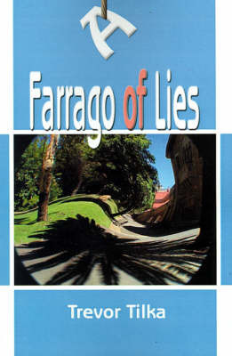 A Farrago of Lies by Trevor Tilka