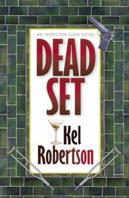 Dead Set: An Inspector Chen Novel by Kel Robertson