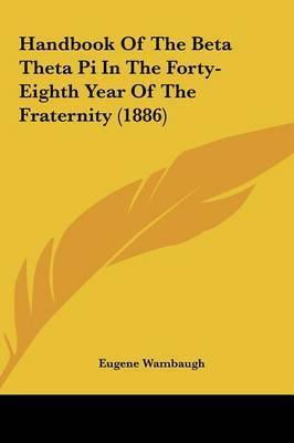 Handbook of the Beta Theta Pi in the Forty-Eighth Year of the Fraternity (1886)