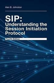 SIP: Understanding the Session Initiation Protocol by Alan Johnston