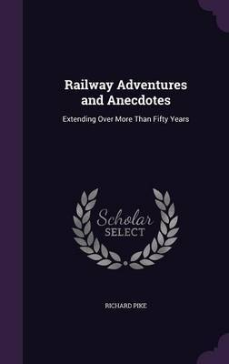 Railway Adventures and Anecdotes by Richard Pike image