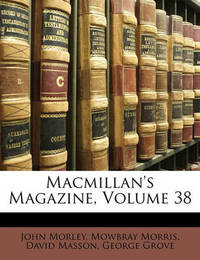 MacMillan's Magazine, Volume 38 by David Masson